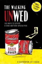 The Walking Unwed: 100 Ways to Survive a Dead Marriage Apocalypse ebook by RUSSIA