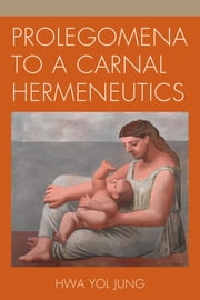 Prolegomena to a Carnal Hermeneutics ebook by Hwa Yol Jung