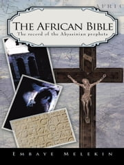 The African Bible - The record of the Abyssinian prophets ebook by Embaye Melekin