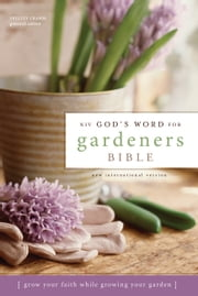 NIV, God's Word for Gardeners, eBook - Grow Your Faith While Growing Your Garden ebook by Shelley Cramm