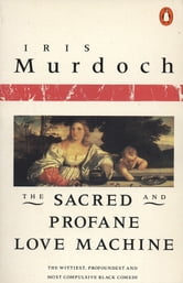 The Sacred and Profane Love Machine ebook by Iris Murdoch