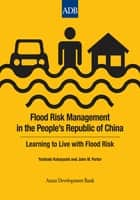 Flood Risk Management in the People's Republic of China - Learning to Live with Flood Risk ebook by Yoshiaki Kobayashi, John W. Porter
