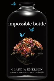 Impossible Bottle - Poems ebook by Claudia Emerson