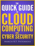 The Quick Guide to Cloud Computing and Cyber Security ebook by Marcia R.T. Pistorious
