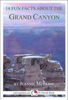 14 Fun Facts About the Grand Canyon: A 15-Minute Book ebook by Jeannie Meekins