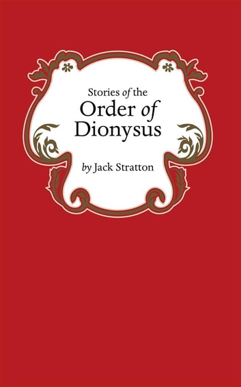 Stories of the Order of Dionysus ebook by Jack Stratton