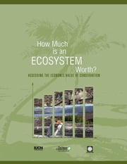 How Much Is an Ecosystem Worth?: Assessing the Economic Value of Conservation ebook by World Bank Group