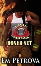 Up in Flames Boxed Set ebook by Em Petrova