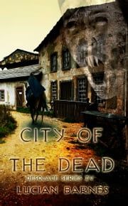 City of the Dead: Desolace Series IV ebook by Lucian Barnes