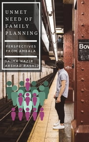 Unmet Need of Family Planning - Perspectives From Ambala ebook by SAIMA NAZIR, ARSHAD RASHID, ANSHU MITTAL,...