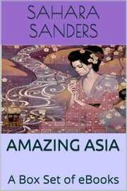 Amazing Asia: A Box Set Of EBooks ebook by Sahara S. Sanders