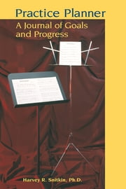 Practice Planner: A Journal of Goals and Progress ebook by Harvey Snitkin