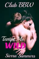 Tempt Me Wild(BBW, Millionaire) ebook by Sierra Summers