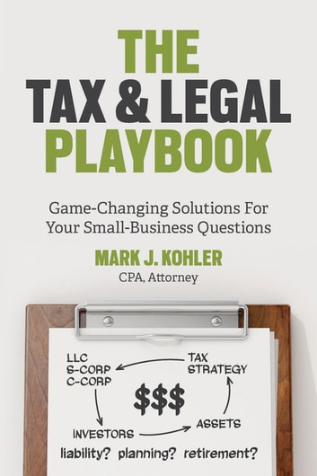 The Tax and Legal Playbook - Game-Changing Solutions to Your Small-Business Questions ebook by Mark J. Kohler