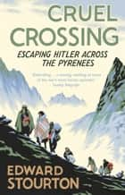 Cruel Crossing - Escaping Hitler Across the Pyrenees ebook by Edward Stourton