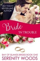 Bride in Trouble - Bay of Islands Brides, #1 ebook by Serenity Woods