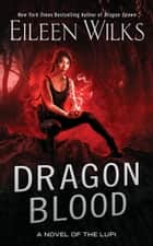 Dragon Blood ebook by Eileen Wilks