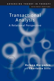 Transactional Analysis - A Relational Perspective ebook by Helena Hargaden,Charlotte Sills