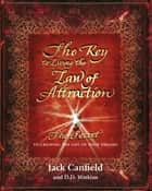 The Key to Living the Law of Attraction - The Secret To Creating the Life of Your Dreams ebook by Jack Canfield