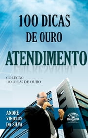 100 dicas de ouro - Atendimento ebook by Kobo.Web.Store.Products.Fields.ContributorFieldViewModel