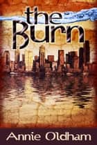 The Burn ebook by Annie Oldham