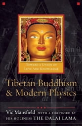 Tibetan Buddhism and Modern Physics: Toward a Union of Love and Knowledge ebook by Mansfield, Vic