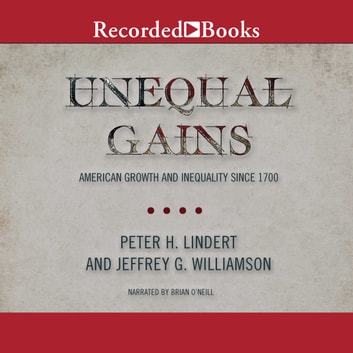 Unequal Gains - American Growth and Inequality Since 1700 audiobook by Peter H. Lindert,Jeffrey G. Williamson