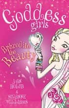 Goddess Girls: Aphrodite the Beauty - Book 3 ebook by Joan Holub, Suzanne Williams