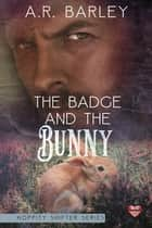 The Badge and the Bunny ebook by A.R. Barley
