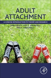 Adult Attachment - A Concise Introduction to Theory and Research ebook by Omri Gillath,Gery C. Karantzas,R. Chris Fraley