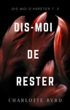 Dis-moi de Rester eBook by Charlotte Byrd