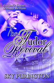 The Tudor Revival (Calum's Curse: Ultima Bellum) ebook by Sky Purington