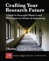 Crafting your Research Future - A Guide to Successful Master's and PhD Degrees in Science & Engineering ebook by Charles X. Ling,Qiang Yang