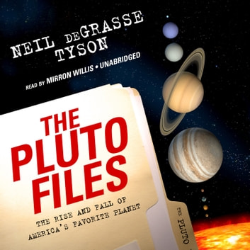 The Pluto Files - The Rise and Fall of America's Favorite Planet audiobook by Neil deGrasse Tyson
