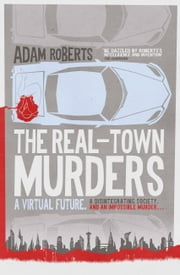 The Real-Town Murders ebook by Adam Roberts