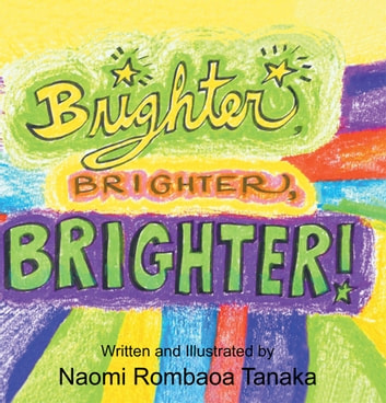 Brighter, Brighter, Brighter! ebook by Naomi Rombaoa Tanaka
