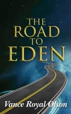 The Road to Eden ebook by Vance Royal Olson