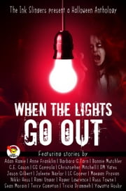 When the Lights Go Out: Ink Slingers' Halloween Anthology ebook by Joleene Naylor, Tricia Drammeh, Adan Ramie,...