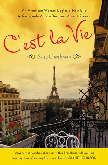C'est La Vie - An American Woman Begins a New Life in Paris and--Voila!--Becomes Almost French ebook by Suzy Gershman