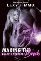 Making the Break - Beating the Biker Series, #2 ebook by Lexy Timms