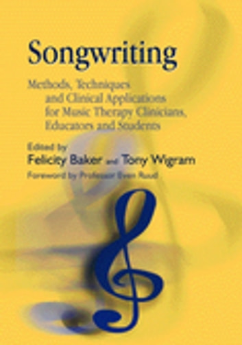 Songwriting - Methods, Techniques and Clinical Applications for Music Therapy Clinicians, Educators and Students ebook by Amelia Oldfield,Lucanne Magill,Jeanette Kennelly,Jeanette Tamplin,Emma Davies