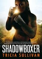 Shadowboxer ebook by Tricia Sullivan