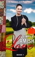 Simple Amish Love - Simple Love Series, #1 ebook by Rachel Stoltzfus
