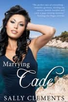Marrying Cade ebook by Sally Clements