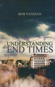 Understanding the End Times ebook by Yandian,Bob