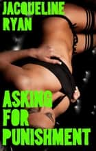 Asking for Punishment ebook by Jacqueline Ryan