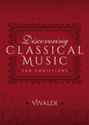 Discovering Classical Music: Vivaldi ebook by Ian Christians