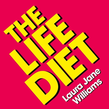 The Life Diet - How to let in what makes you happy, and let go of everything else audiobook by Laura Jane Williams
