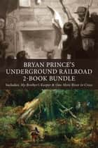 Bryan Prince's Underground Railroad 2-Book Bundle ebook by Bryan Prince