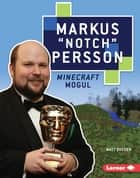 "Markus ""Notch"" Persson - Minecraft Mogul ebook by Matt Doeden"